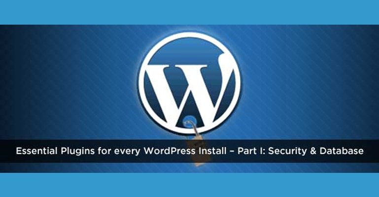 Essential Plugins for every WordPress Install – Part I: Security & Database
